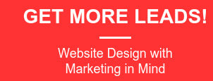 GET MORE LEADS!  Website Design with Marketing in Mind