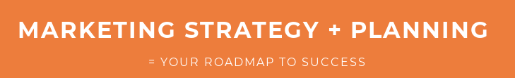 Marketing Strategy + Planning  = Your roadmap to success