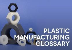 Plastic Manufacturing Glossary