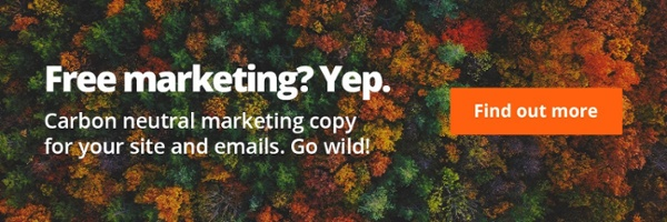 Free marketing? Yep. Carbon neutral marketing copy for your site and emails. Go wild!