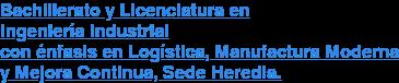 Bachillerato y Licenciatura en Ingeniería Industrial con énfasis en Logística, Manufactura Moderna y Mejora Continua, Sede Heredia.