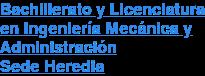 Bachillerato y Licenciatura en Ingeniería Mecánica y Administración Sede Heredia