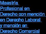 Maestría  Profesional en  Derecho con mención  en Derecho Laboral  y mención en  Derecho Comercial