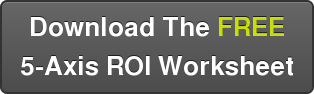 Download The FREE 5-Axis ROI Worksheet