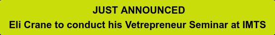 JUST ANNOUNCED Eli Crane to conduct his Vetrepreneur Seminar at IMTS
