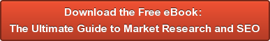 Download the Free eBook:  The Ultimate Guide to Market Research and SEO