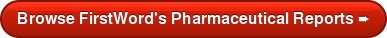 Browse FirstWord's Pharmaceutical Reports ➨