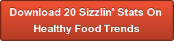 Download 20 Sizzlin' Stats On  Healthy Food Trends