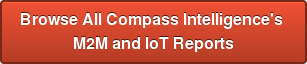 Browse All Compass Intelligence's  M2M and IoT Reports