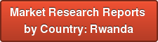 Market Research Reports  by Country: Rwanda
