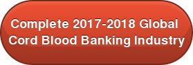 Complete 2017-2018 Global  Cord Blood Banking Industry