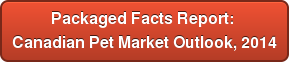 Packaged Facts Report:  Canadian Pet Market Outlook, 2014