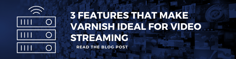 3 Features that make Varnish ideal for streaming