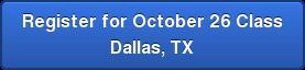 Register for October 26 Class Dallas, TX
