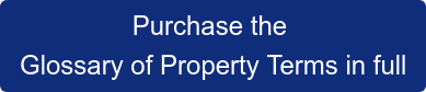 Purchase the  Glossary of Property Terms in full