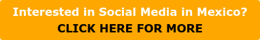 Interested in Social Media in Mexico? CLICK HERE FOR MORE