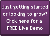 Just getting started  or looking to grow? Click here for a  FREE Live Demo