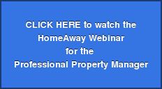 CLICK HERE to watch the  HomeAway Webinar for the  Professional Property Manager