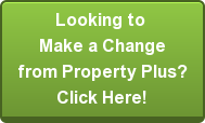 Looking to  Make a Change  from Property Plus? Click Here!
