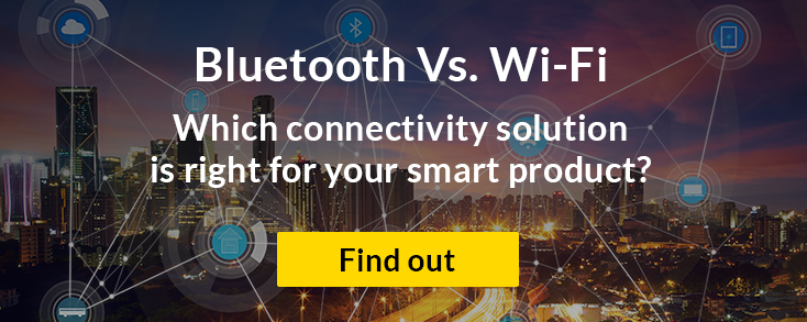 Bluetooth vs. Wi-Fi - which connectivity solution is right for your smart product