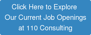 Click Here to Explore   Our Current Job Openings   at 110 Consulting