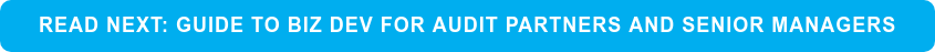 Read Next: Guide to Biz Dev for Audit Partners and Senior Managers