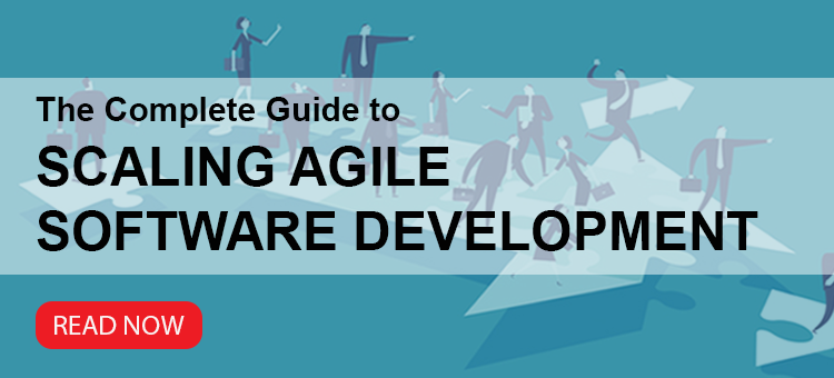 Download the eBook: The Complete Guide to Scaling Agile Software Development