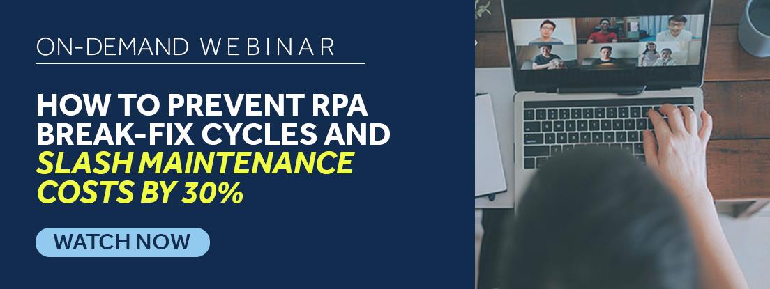 BLOG CTA_Prevent RPA Break Fix Cycles and Slash Maintenance Costs