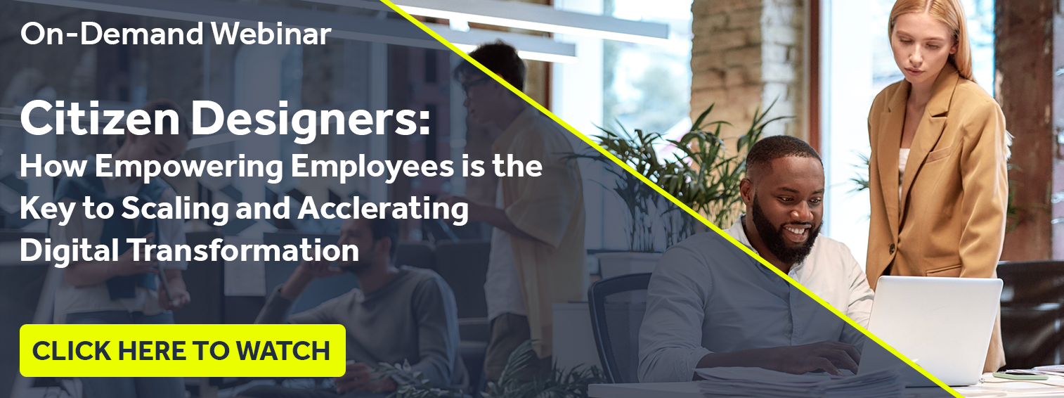 Citizen Designers Webinar - How Empowering Employees is the Key to Scaling and Accelerating Digital Transformation
