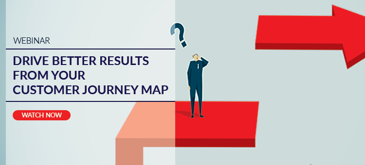 Watch Now: How to Drive Better Results from your Customer Journey Map