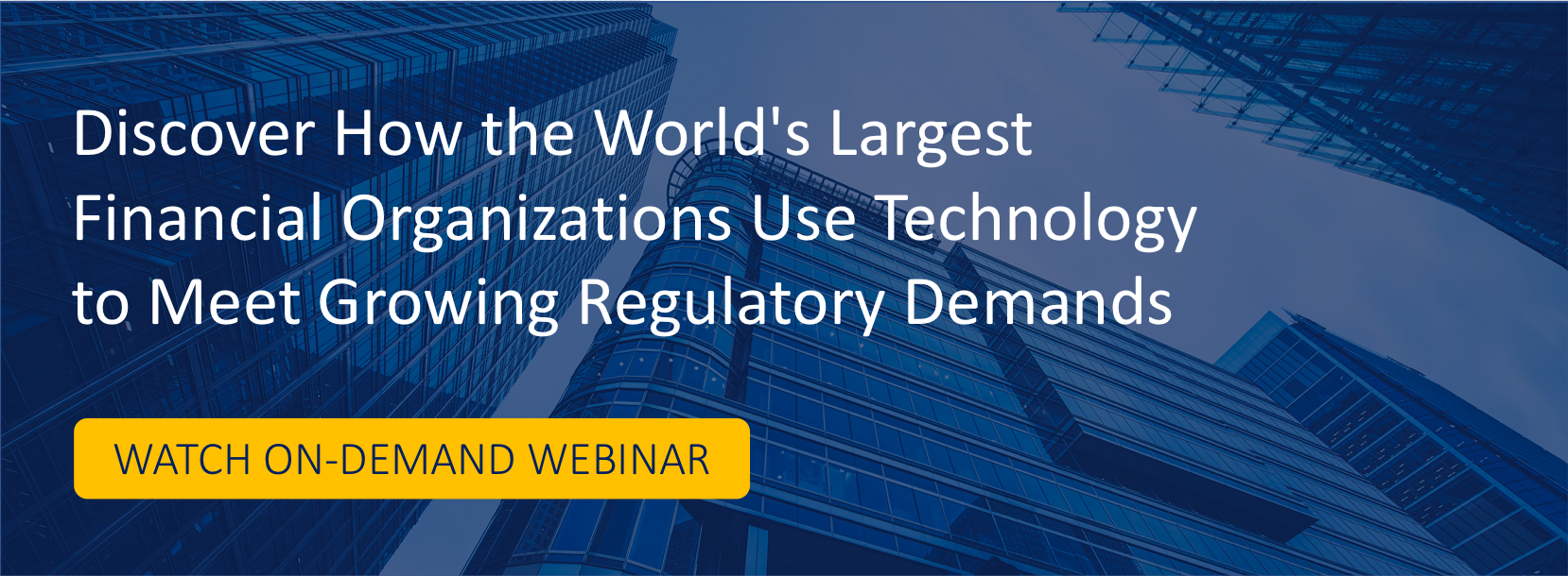 Discover How the World's Largest Financial Organizations Use Technology to Meet Growing Regulatory Demands
