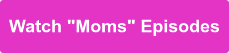 "Watch ""Moms"" Episodes"