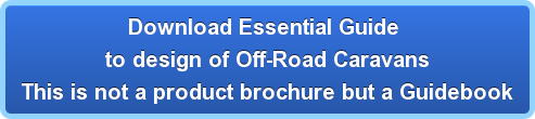 Download Essential Guide  to design of Off-Road Caravans This is not a product brochure but a Guidebook