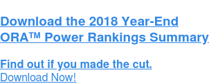 Get The 2018 ORA Power Rankings Year-End Summary  See if you were ranked this year? Download Now!