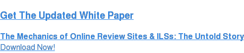 Get The Updated White Paper The Mechanics of Online Review Sites & ILSs: The Untold Story Download Now!