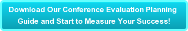 Download Our Conference Evaluation Planning  Guide and Start to Measure Your Success!