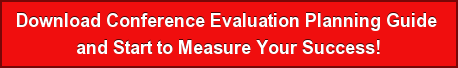 Download Conference Evaluation Planning Guide  and Start to Measure Your Success!