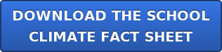 DOWNLOAD THE SCHOOL CLIMATE FACT SHEET
