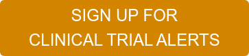 SIGN UP FOR  CLINICAL TRIAL ALERTS