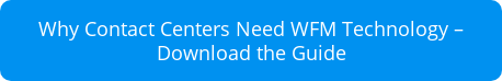 Why Contact Centers Need WFM Technology –  Download the Guide