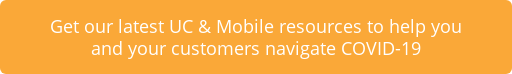 Get our latest UC & Mobile resources to help you and your customers navigate  COVID-19