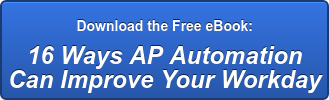 Download the Free eBook:  16 Ways AP Automation   Can Improve Your Workday