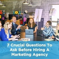 7 Crucial Questions To Ask Before Hiring A Marketing Agency