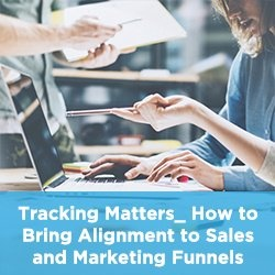 Tracking Matters How To Bring Alignment To Sales And Marketing Funnels
