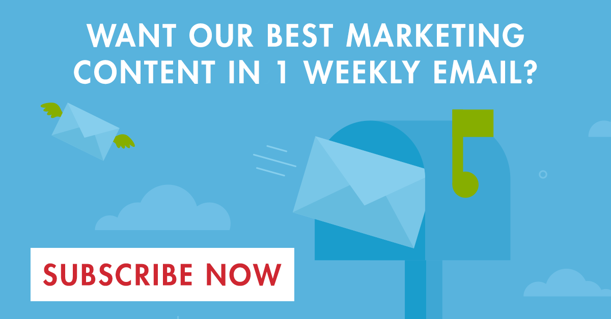 Want our best marketing content in 1 weekly email? Subscribe Now!