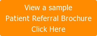 View a sample Patient Referral Brochure Click Here