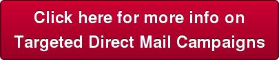 Click here for more info on Targeted Direct Mail Campaigns