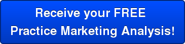 Receive your FREE  Practice Marketing Analysis!