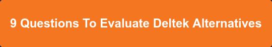 9 Questions To Evaluate Deltek Alternatives