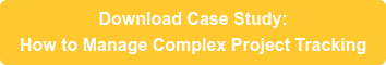 Download Case Study: How to Manage Complex Project Tracking